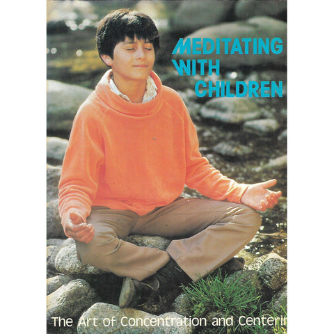 Meditating with Children: The Art of Concentration and the Art of Centering | Deborah Rozman