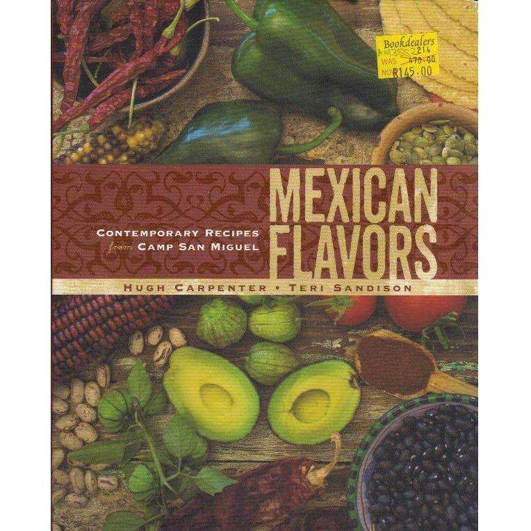 Bookdealers:Mexican Flavors: Contemporary Recipes from Camp San Miguel | Hugh Carpenter, Teri Sandison