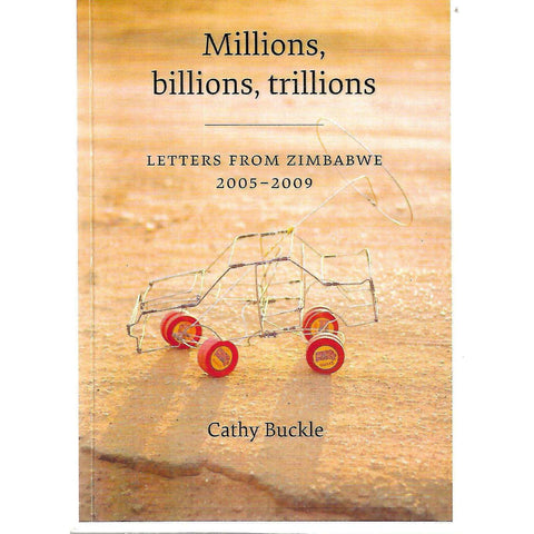 Millions, Billions, Trillions: Letters from Zimbabwe 2005-2009 (Signed by Author) | Cathy Buckle