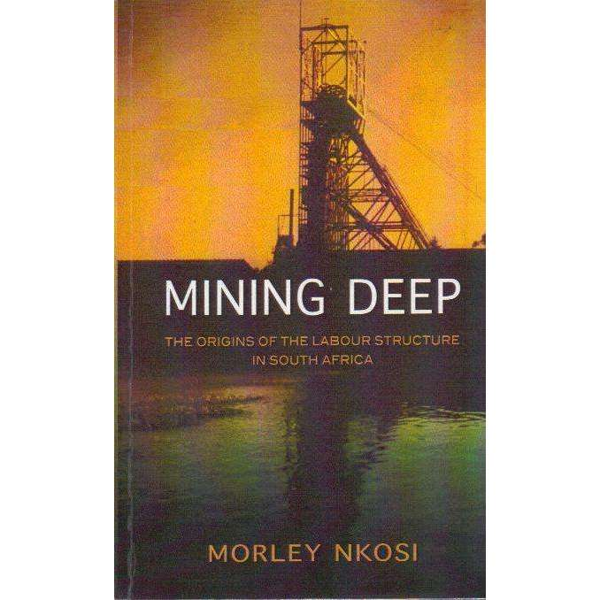 Bookdealers:Mining Deep: (With Author's Inscription) The Origins of the Labour Structure in South Africa | Morley Nkosi