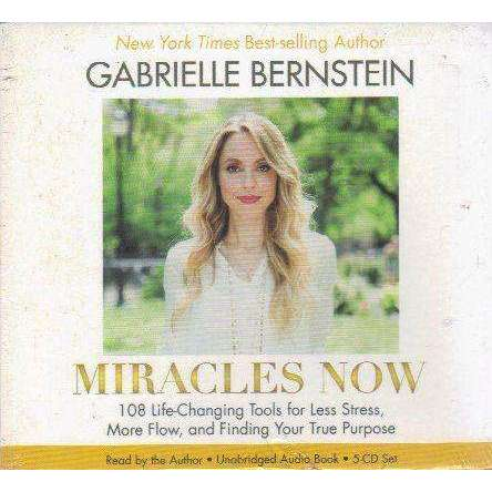 Miracles Now: 108 Life-Changing Tools for Less Stress, More Flow, and Finding Your True Purpose (5 Cd Set) | Gabrielle Bernstein