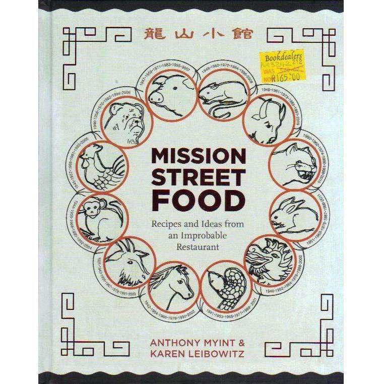 Bookdealers:Mission Street Food: Recipes and Ideas from an Improbable Restaurant | Anthony Myint, Karen Leibowitz