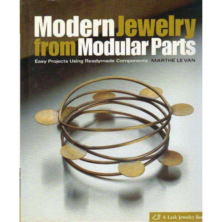 Bookdealers:Modern Jewelry From Modular Parts: Easy Projects Using Readymade | Marthe Le Van