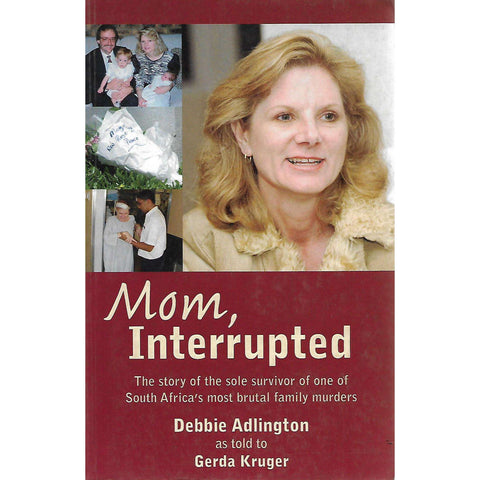Mom, Interrupted: The Story of the Sole Survivor of one of South Africa's most Brutal Family Murders | Debbie Adlington and Gerda Kruger