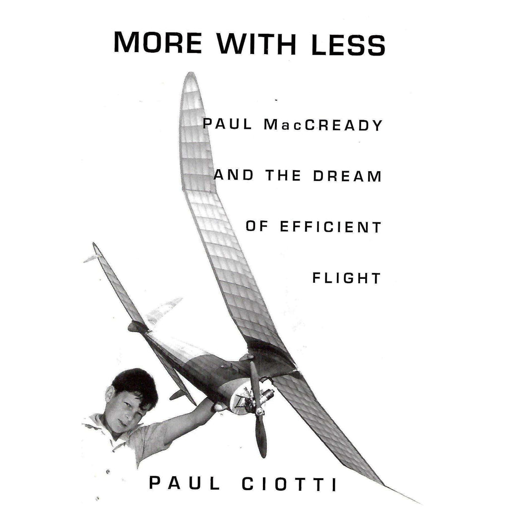 Bookdealers:More With Less: Paul MacCready and the Dream of Efficient Flight | Paul Ciotto