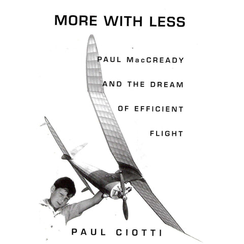 More With Less: Paul MacCready and the Dream of Efficient Flight | Paul Ciotto