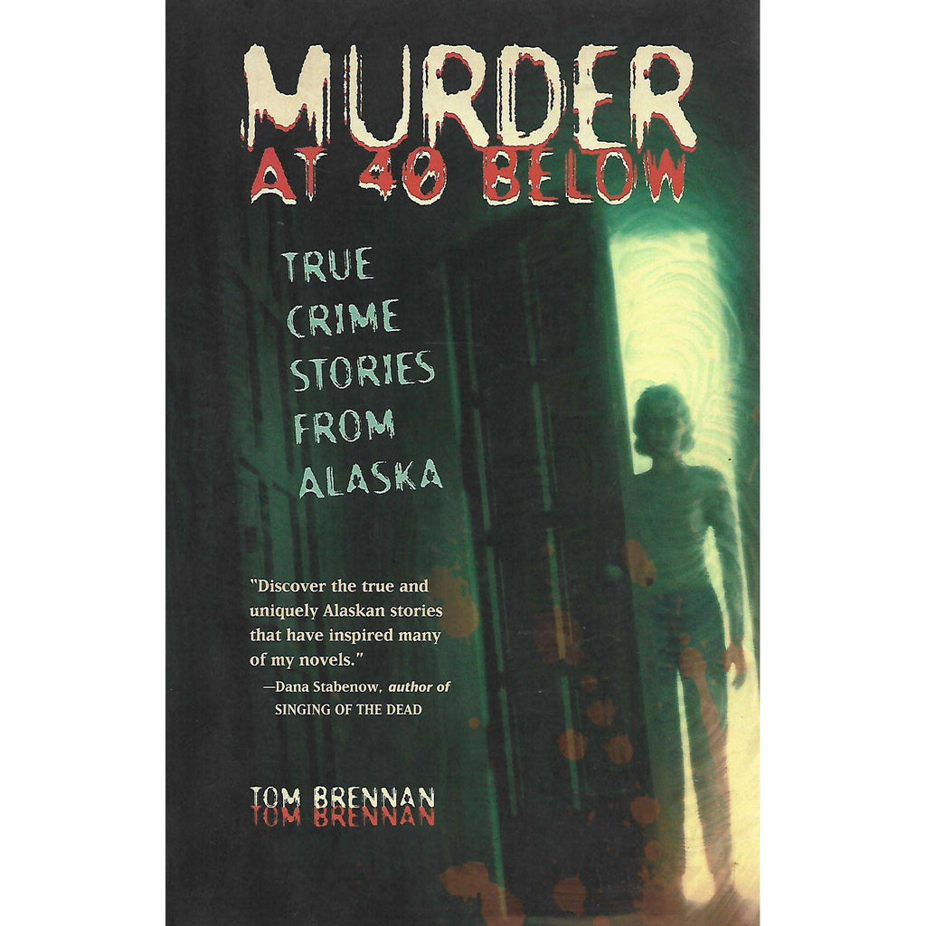 Bookdealers:Murder at 40 Below: True Crime Stories from Alaska | Tom Brennan