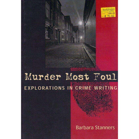 Murder Most Foul: Explorations in Crime Writing | Barbara Stanners