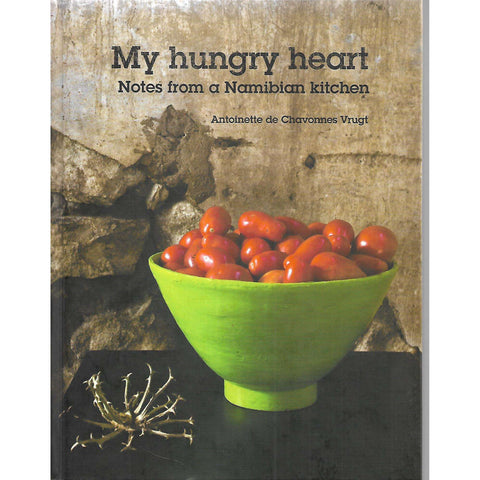 My Hungry Heart: Notes from a Namibian Kitchen (Inscribed by Author) | Antoinette de Chavonnes Vrugt