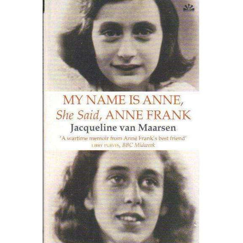 My Name Is Anne, She Said, Anne Frank: The Memoirs of Anne Frank's Best Friend | Jacqueline van Maarsen