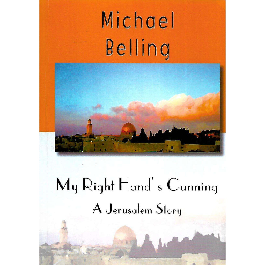 Bookdealers:My Right Hand's Cunning: A Jerusalem Story (Inscribed by Author) | Michael Belling