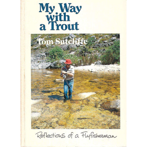 My Way with a Trout: Reflections of a Flyfisherman (Inscribed by Author) | Tony Sutcliffe