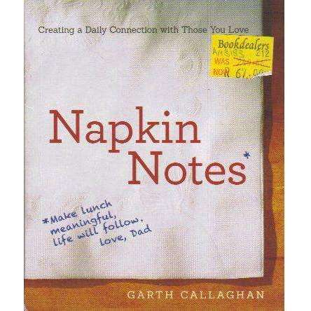 Bookdealers:Napkin Notes: Make Lunch Meaningful, Life Will Follow | W. Garth Callaghan