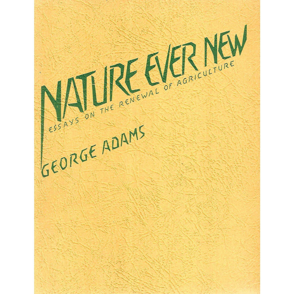 Bookdealers:Nature Ever New: Essays on the Renewal of Agriculture | George Adams