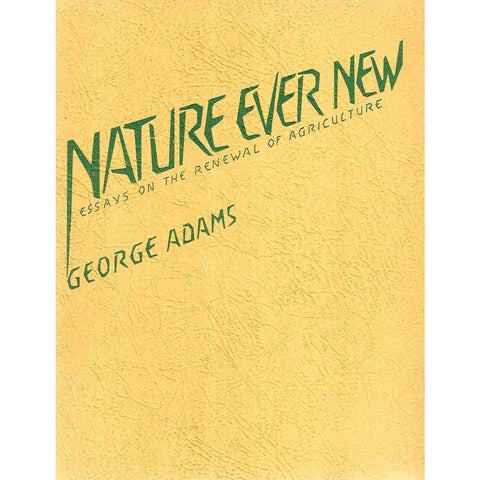 Nature Ever New: Essays on the Renewal of Agriculture | George Adams