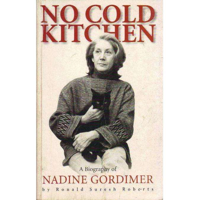 Bookdealers:No Cold Kitchen: (Signed by the Author) A Biography of Nadine Gordimer | Ronald Suresh Roberts