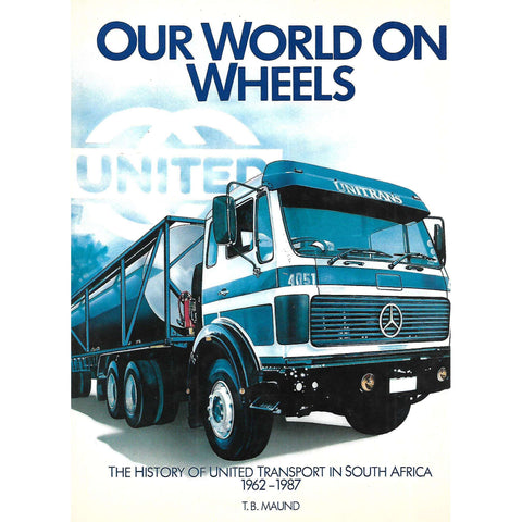 Our World on Wheels: The History of United Transport in South Africa, 1962 - 1987 | T. B. Maund