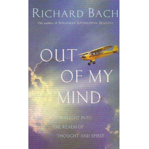 Out Of My Mind: A Flight into the Realm of Thought and Spirit | Richard Bach