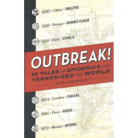 Outbreak!: 50 Tales of Epidemics that Terrorized the World | Beth Skwarecki