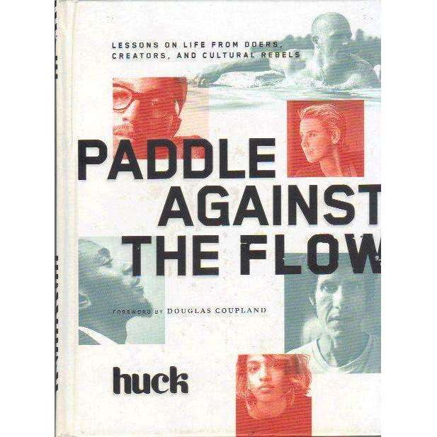 Bookdealers:Paddle Against the Flow: Lessons on Life from Doers, Creators, and Cultural Rebels | HUCK Magazine