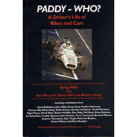 Paddy - Who? A Driver's Life of Bikes and Cars | Greg Mills; Ken MacLeod, Denis Mills, Robert Young