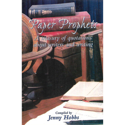 Paper Prophets: A Treasury of Quotations About Writers and Writing (Inscribed by Compiler) | Jenny Hobbs (Compiler)