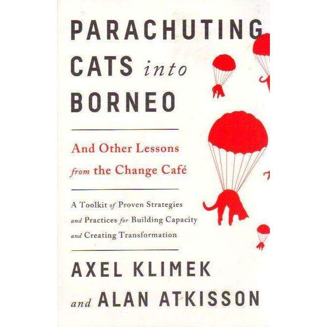 Bookdealers:Parachuting Cats into Borneo: And Other Lessons from the Change Café | Axel Klimek; Alan AtKisson