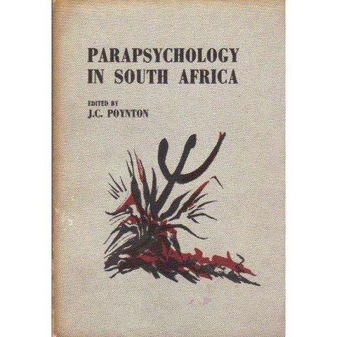 Parapsychology in South Africa: Proceedings of a 1973 Conference | Editor: J C Poynton
