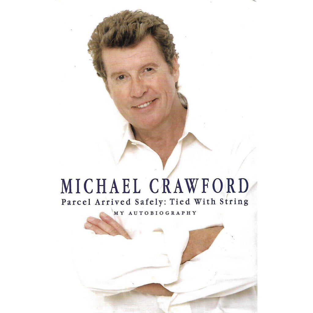 Bookdealers:Parcel Arrived Safely: Tied With String (My Autobiography) | Michael Crawford