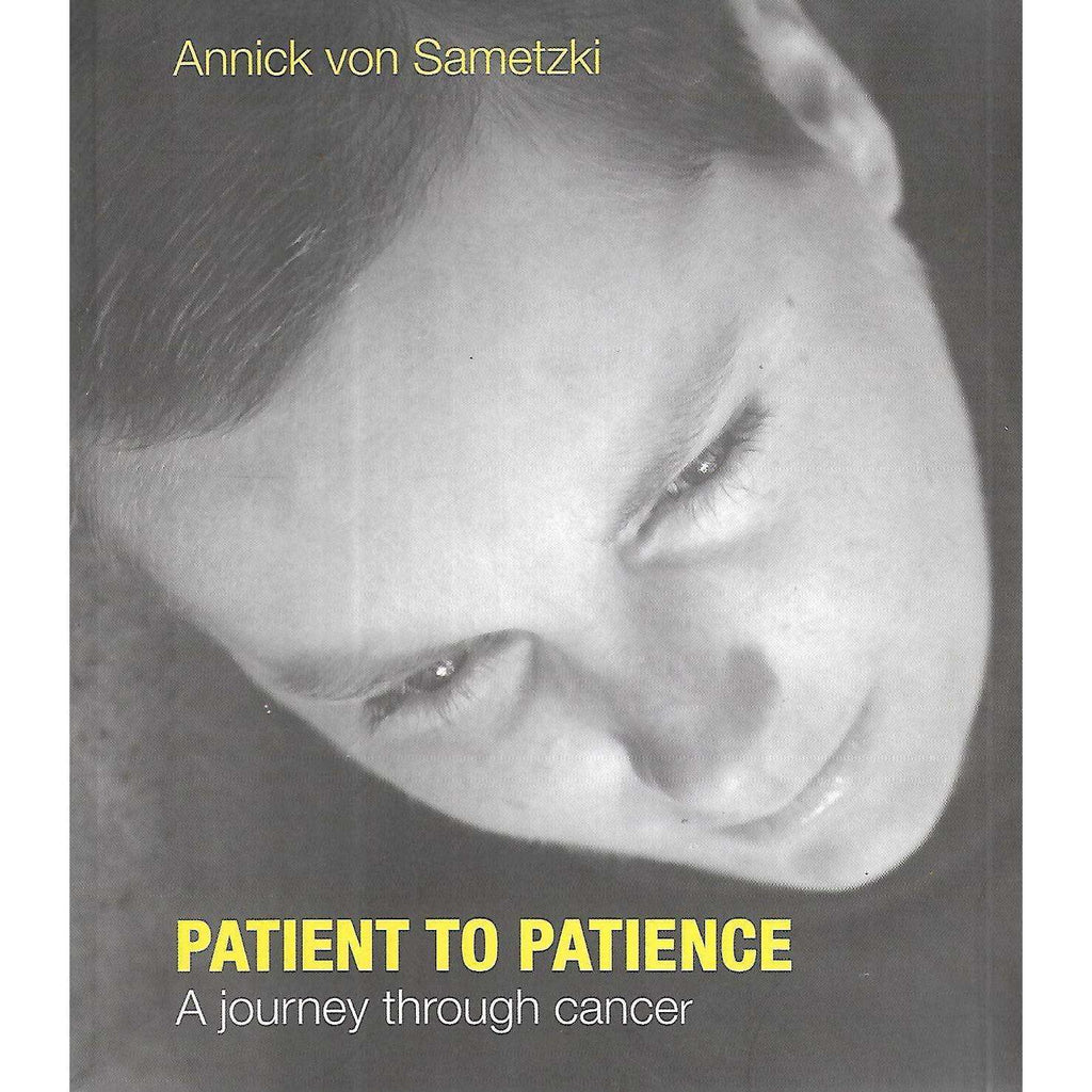 Bookdealers:Patient to Patience: A Journey Through Cancer | Annick von Sametzki