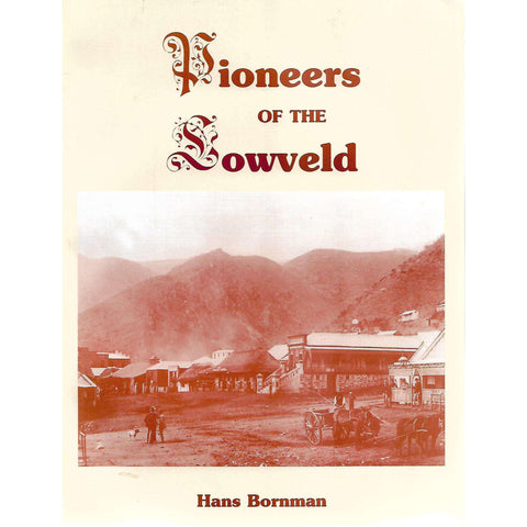 Pioneers of the Lowveld (Inscibed by Author) | Hans Bornman