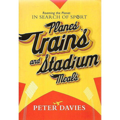 Planes, Trains and Stadium Meals (Inscribed by Author) | Peter Davies