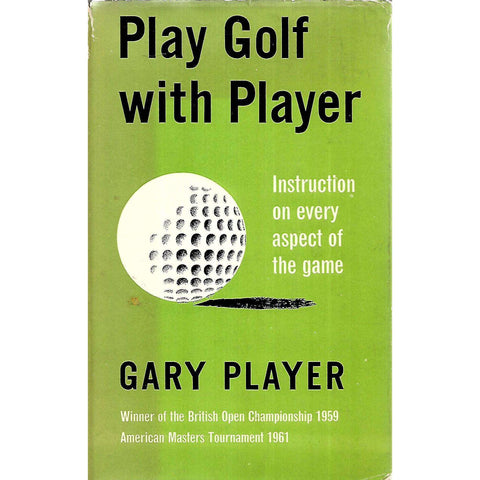 Play Golf with Player: Instruction on Every Aspect of the Game | Gary Player