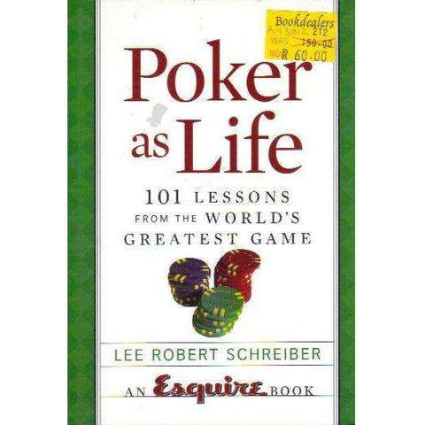 Poker as Life: 101 Lessons from the World's Greatest Game | Lee Robert Schreiber
