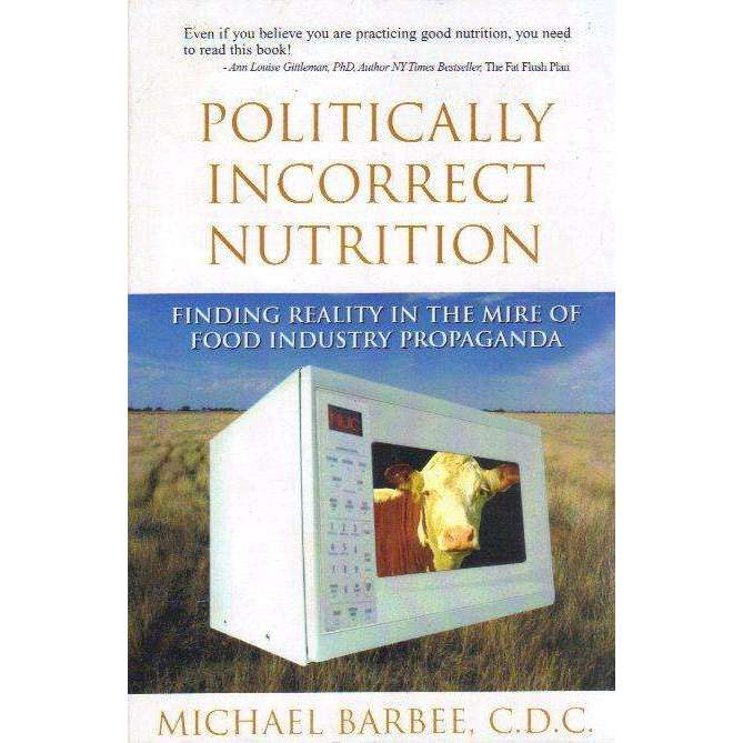 Bookdealers:Politically Incorrect Nutrition : Finding Reality in the Mire of Food Industry | Michael Barbee