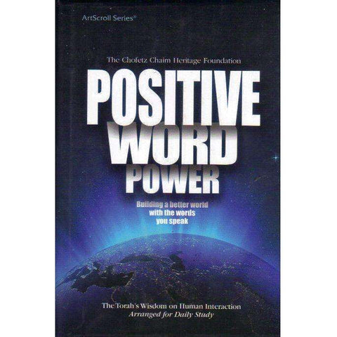 Positive Word Power: Building a Better World With the Words You Speak, The Torah's Wisdom on Human Interaction (Artscroll) Chana Nestlebaum