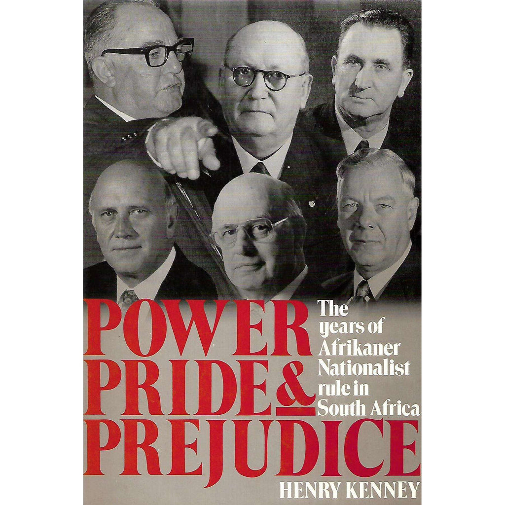 Bookdealers:Power, Pride & Prejudice: The Years of Afrikaner Nationalist Rule in South Africa | Henry Kenney