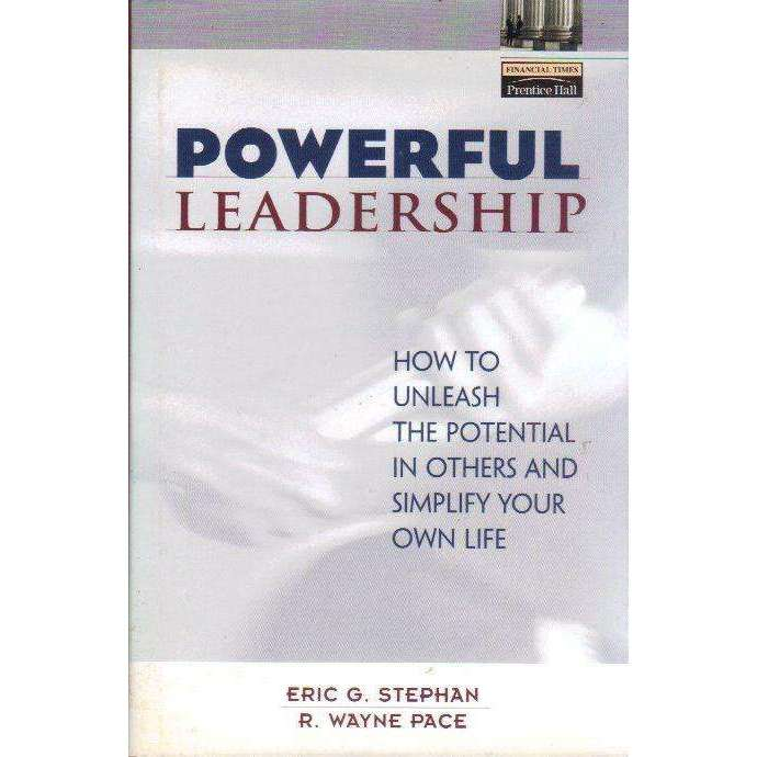 Bookdealers:Powerful Leadership: How to Unleash the Potential in Others and Simplify Your Own Life | Eric Stephan, R. Wayne Pace