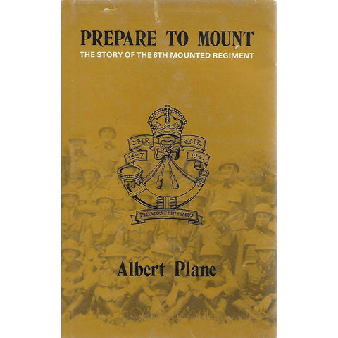 Prepare to Mount: The Story of the 6th Mounted Regiment (Limited Ed) | Albert Plane