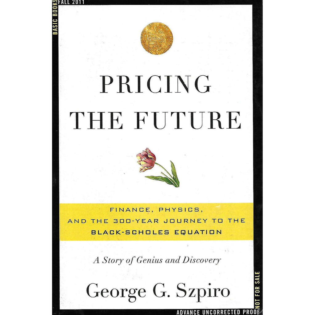 Bookdealers:Pricing the Future: Finance, Physics, and the 300-Year Journey to the Black-Scholes Equation | George G. Szpiro