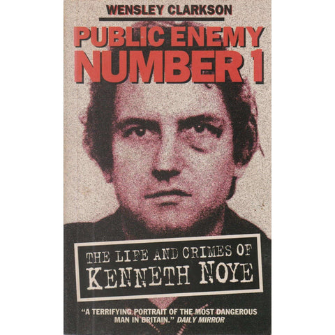 Public Enemy Number 1: The Life and Crimes of Kenneth Noye | Wensley Clarkson
