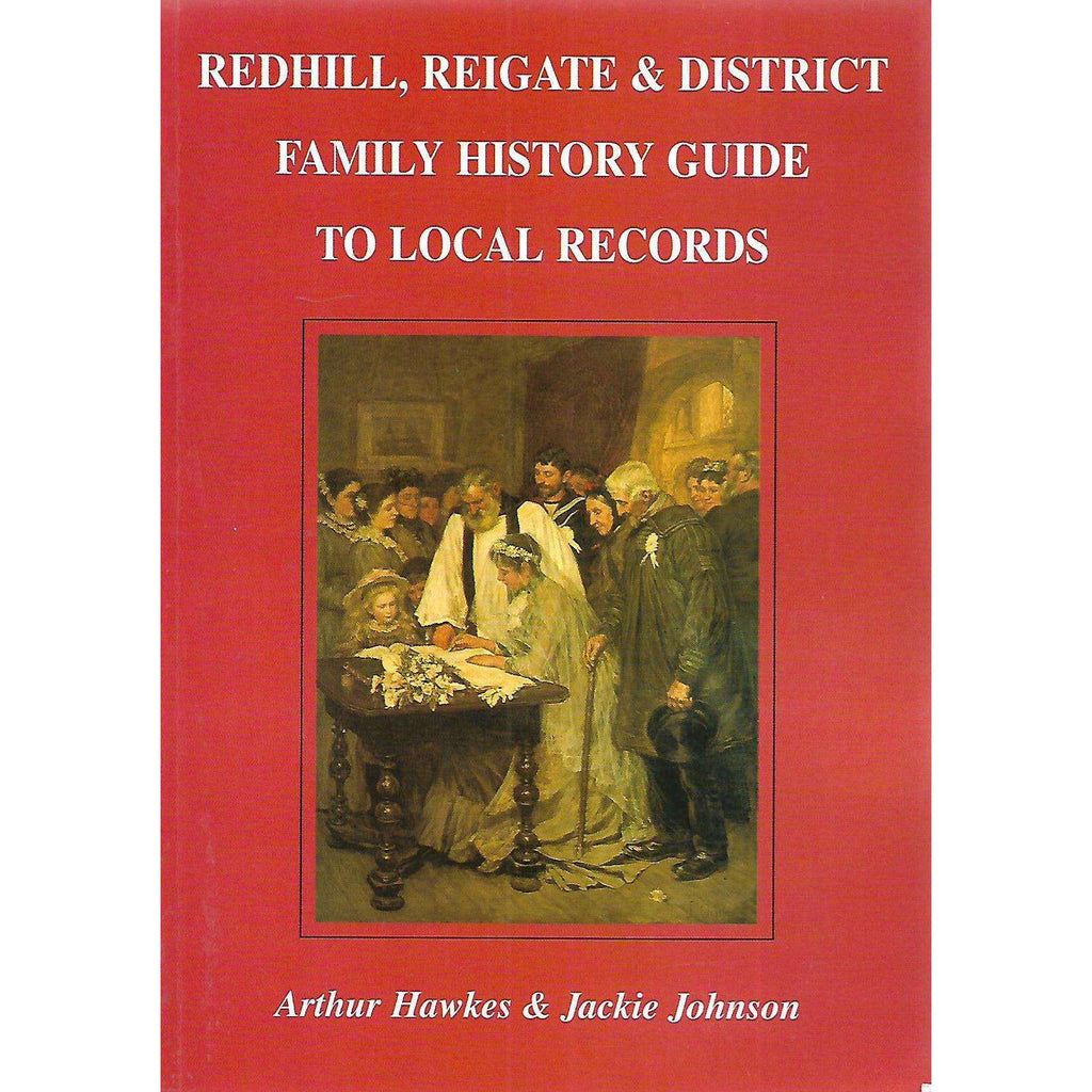 Bookdealers:Redhill, Reigate & District Family History Guide to Local Records | Arthur Hawkes & Jackie Johnson