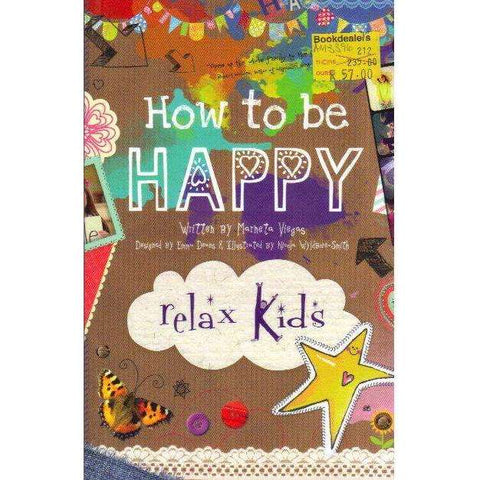 Relax Kids - How to be Happy: 52 Positive Activities for Children Marneta Viegas