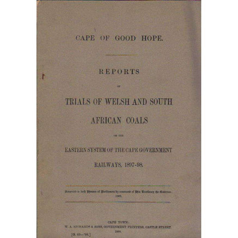 Cape of Good Hope: Reports of Trials of Welsh and South African Coals on the Eastern System of the Cape Government Railways, 1897 - 98 |  Office of the General Manager of Railways
