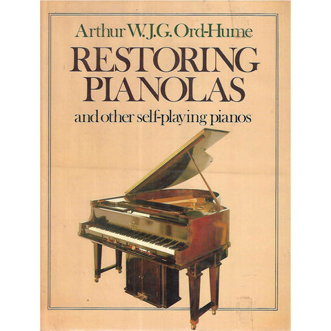 Restoring Pianolas and Other Self-Playing Pianos | Arthur W. J. G. Ord-Hume