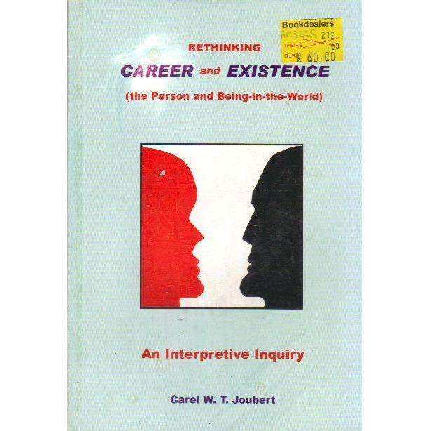 Bookdealers:Rethinking Career and Existence: (The Person and Being-in-the-World) An Interpretive Inquiry | Carel W.T. Joubert