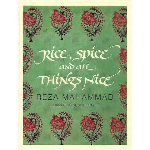 Rice, Spice, and all Things Nice: Indian Cuisine with Style (Inscribed and Signed by Author) | Reza Mahammad
