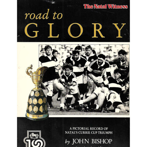 Road to Glory: A Pictorial Record of Natal's Currie Cup Triumph | John Bishop, et al.
