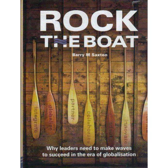 Bookdealers:Rock the Boat: (With Author's Inscription) Why Leaders need to make Waves to Succeed in the Era of Globalisation | Barry M Saxton
