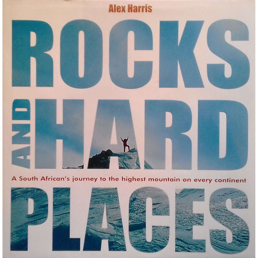 Bookdealers:Rocks and Hard Places: A South African's Journey to the Highest Mountain on Every Continent (Inscribed by Author) | Alex Harris